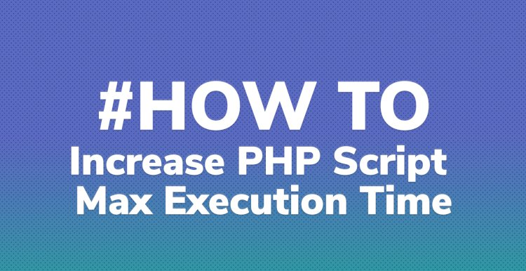 Increase PHP Script Max Execution Time Limit Using ini_set Function